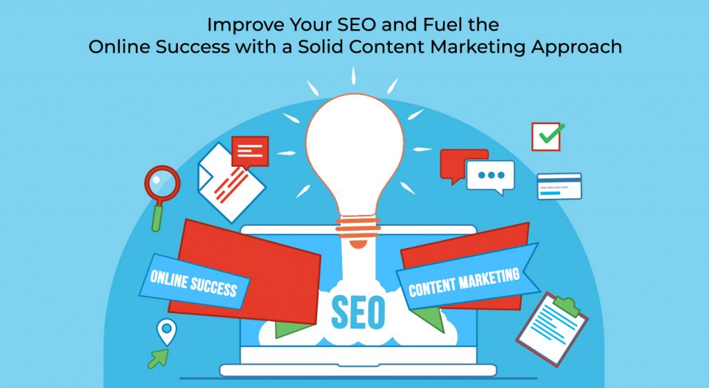 Improve Your SEO and Fuel the Online Success with a Solid Content Marketing Approach