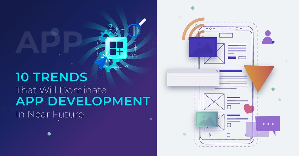 10 Trends That Will Dominate App Development by 2020
